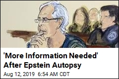 'More Information Needed' After Epstein Autopsy