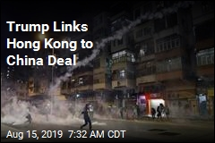 Trump Links Hong Kong to China Deal