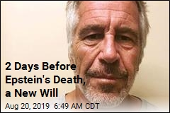 Epstein Signed New Will in His Final Days