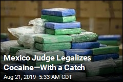 Mexico Judge Legalizes Cocaine—With a Catch