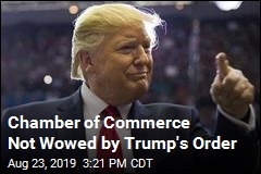 Chamber of Commerce Not Wowed by Trump's Order