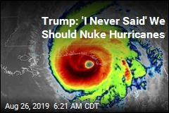 Report: Trump Suggested Nuking Hurricanes