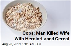 Man Allegedly Killed Wife With Heroin-Laced Cereal
