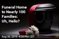 Funeral Home to Nearly 100 Families: Uh, Hello?