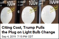 Citing Cost, Trump Pulls the Plug on Light Bulb Change