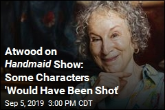 Atwood on Handmaid Show: Some Characters 'Would Have Been Shot'
