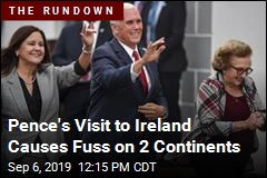 Pence's Visit to Ireland Causes Fuss on 2 Continents