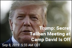 Trump: Secret Taliban Meeting at Camp David Is Off