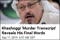 Khashoggi 'Murder Transcript' Reveals His Final Words