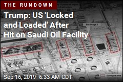 Trump: US 'Locked and Loaded' After Attack on Oil Facility