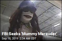 FBI Seeks 'Mummy Marauder'