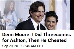 Demi Moore: I Did Threesomes for Ashton, Then He Cheated