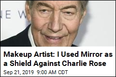 Makeup Artist: I Used Mirror as a Shield Against Charlie Rose