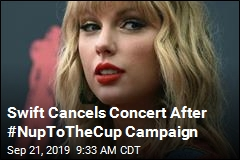 Swift Cancels Concert After #NupToTheCup Campaign
