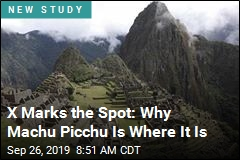 X Marks the Spot: Why Machu Picchu Is Where It Is