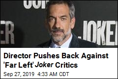 Director Pushes Back Against 'Far Left' Joker Critics