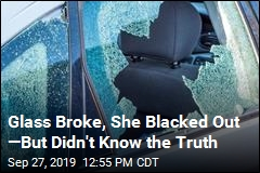 Glass Broke, She Blacked Out —But Didn't Know the Truth