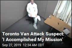 Toronto Van Attack Suspect: 'I Accomplished My Mission'