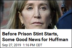 Before Prison Stint Starts, Some Good News for Huffman