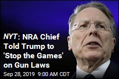 NYT : NRA Chief Told Trump to 'Stop the Games' on Gun Laws