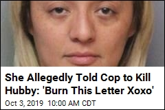 She Allegedly Told Cop to Kill Hubby: 'Burn This Letter Xoxo'