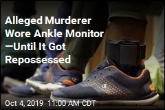 Alleged Murderer Wore Ankle Monitor —Until It Got Repossessed