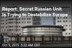 Report: Secret Russian Unit Is Trying to Destabilize Europe