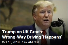 Trump on UK Crash: Wrong-Way Driving 'Happens'