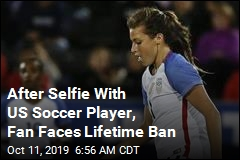 After Selfie With US Soccer Player, Fan Faces Lifetime Ban
