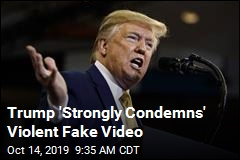 Trump 'Strongly Condemns' Violent Fake Video