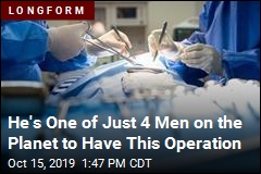 He's One of Just 4 Men on the Planet to Have This Operation