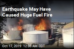 Earthquake May Have Caused Huge Fuel Fire