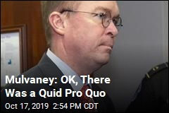 Mulvaney: OK, There Was a Quid Pro Quo