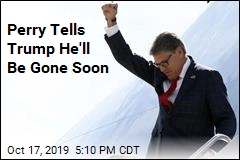 Perry Tells Trump He's Quitting Soon
