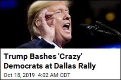 Trump Bashes 'Crazy' Democrats at Dallas Rally