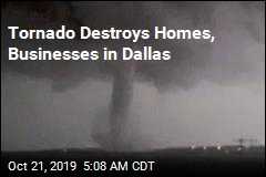 Tornado Destroys Homes, Businesses in Dallas