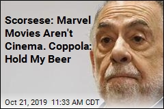 Scorsese: Marvel Movies Aren't Cinema. Coppola: Hold My Beer