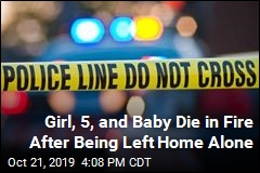 Girl, 5, and Baby Die in Fire After Being Left Home Alone