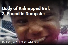 Body of Kidnapped Girl, 3, Found in Dumpster