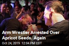 Arm Wrestler Arrested Over Apricot Seeds. Again