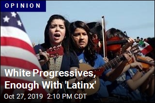 White Progressives, Enough With 'Latinx'