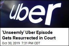 'Unseemly' Uber Episode Gets Resurrected in Court