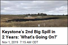 Keystone's 2nd Big Spill in 2 Years: 'What's Going On?'