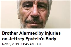 Brother Alarmed by Injuries on Jeffrey Epstein's Body