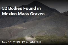 52 Bodies Found in Mexico Mass Graves