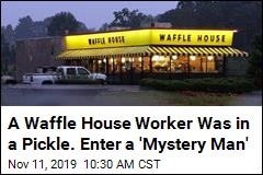 A Waffle House Worker Was in a Pickle. Enter a 'Mystery Man'
