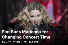 Fan Sues Madonna for Changing Concert Time
