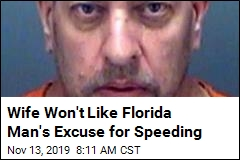Wife Won't Like Florida Man's Excuse for Speeding