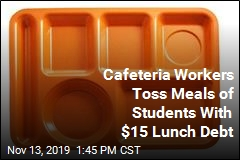 Cafeteria Workers Toss Meals of Students With $15 Lunch Debt