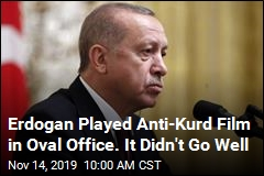 Erdogan Played Anti-Kurd Film in Oval Office. It Didn't Go Well